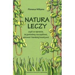 Natura leczy czyli co sprawia że jesteśmy szczęśliwsi zdrowsi i bardziej kreatywni