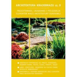 Architektura krajobrazu cz. 9. Projektowanie, urządzanie i pielęgnacja elementów małej architektury ogrodowej