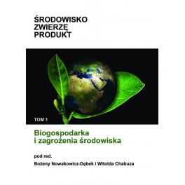 Środowisko Zwierzę Produkt  tom 1 Biogospodarka i zagrożenia środowiska