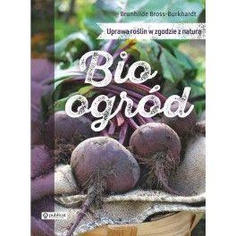 Bioogród Uprawa roślin w zgodzie z naturą