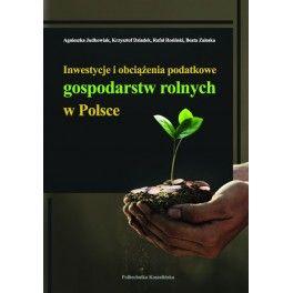 Inwestycje i obciążenia podatkowe gospodarstw rolnych w Polsce