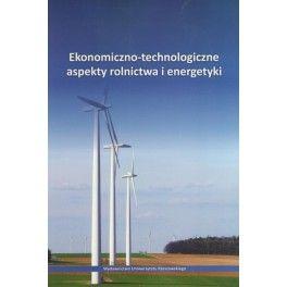 Ekonomiczno-technologiczne aspekty rolnictwa i energetyki