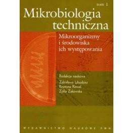 Mikrobiologia techniczna tom 1 Mikroorganizmy i środowiska ich występowania
