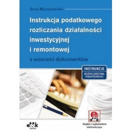 Instrukcja podatkowego rozliczania działalności inwestycyjnej i remontowej z wzorami dokumentów