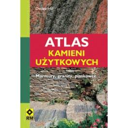Atlas kamieni użytkowych Marmury, granity, piaskowce