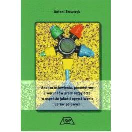 Analiza ustawienia, parametrów i warunków pracy rozpylacza w aspekcie jakości opryskiwania upraw polowych