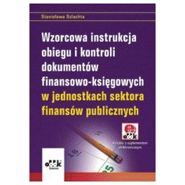 Wzorcowa instrukcja obiegu i kontroli dokumentów finansowo-księgowych w jednostkach sektora finansów publicznych z suplementem elektronicznym