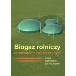 Biogaz rolniczy odnawialne źródło energii Teoria, praktyczne zastosowanie