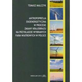 Antropopresja ekoenergetyczna w procesie zmiany krajobrazu na przykładzie farm wiatrowych w Polsce
