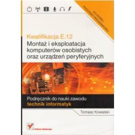 Kwalifikacja E.12 Montaż i eksploatacja komputerów osobistych oraz urządzeń peryferyjnych Podręcznik do nauki zawodu technik informatyk