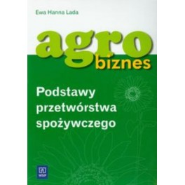 Agrobiznes. Podstawy przetwórstwa spożywczego