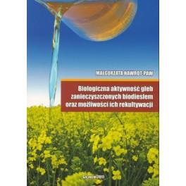 Biologiczna aktywność gleb zanieczyszczonych biodieslem oraz możliwości ich rekultywacji