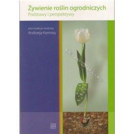 Żywienie roślin ogrodniczych Podstawy i perspektywy