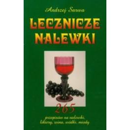 Lecznicze nalewki 265 przepisów na nalewski, likiery, wina, wódki, miody