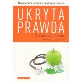 Ukryta prawda Rewolucyjna wiedza o żywieniu i zdrowiu