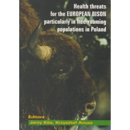 Zagrożenia stanu zdrowia żubrów ze szczególnym uwzględnieniem wolnych populacji w Polsce Health threats for the European bison particularly in free-roaming populations in Poland