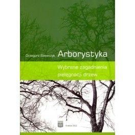Arborystyka Wybrane zagadnienia pielęgnacji drzew