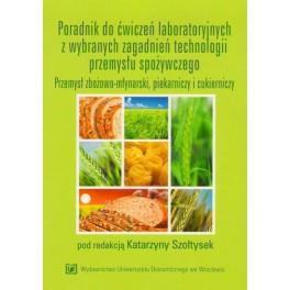 Poradnik do ćwiczeń laboratoryjnych z wybranych zagadnień technologii przemysłu spożywczego Przemysł zbożowo-młynarski, piekarniczy i cukierniczy