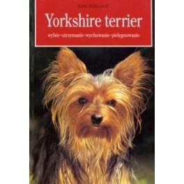 Yorkshire terrier Wybór, utrzymanie, wychowanie, pielęgnacja