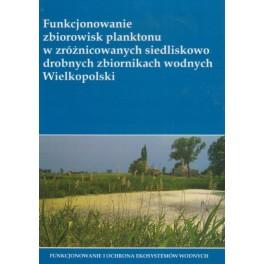 Funkcjonowanie zbiorowisk planktonu w zróżnicowanych siedliskowo drobnych zbiornikach wodnych Wielkopolski