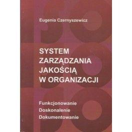 System zarządzania jakością w organizacji Funkcjonowanie, doskonalenie, dokumentowanie