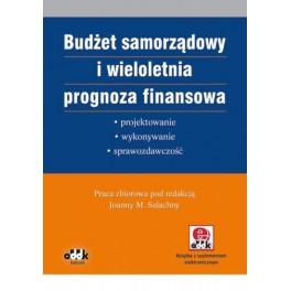 Budżet samorządowy i wieloletnia prognoza finansowa Projektowanie, wykonywanie, sprawozdawczość